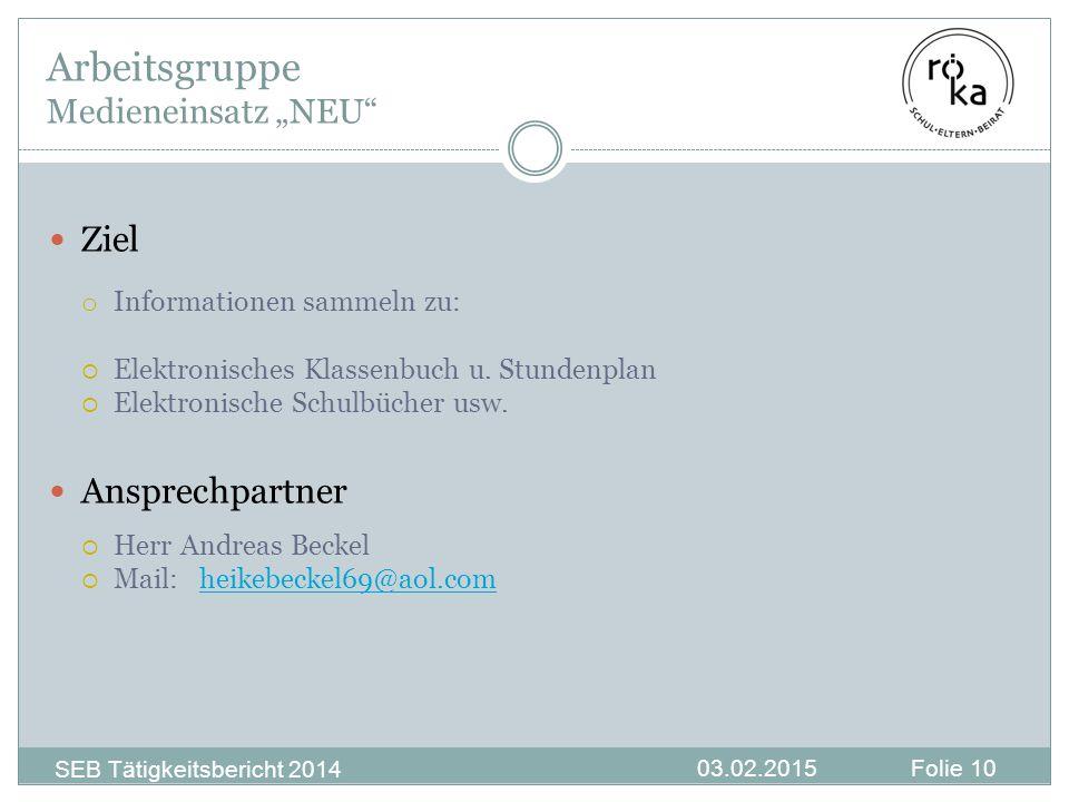 """SEB Tätigkeitsbericht 2014 03.02.2015Folie 10 Arbeitsgruppe Medieneinsatz """"NEU Ziel o Informationen sammeln zu:  Elektronisches Klassenbuch u."""