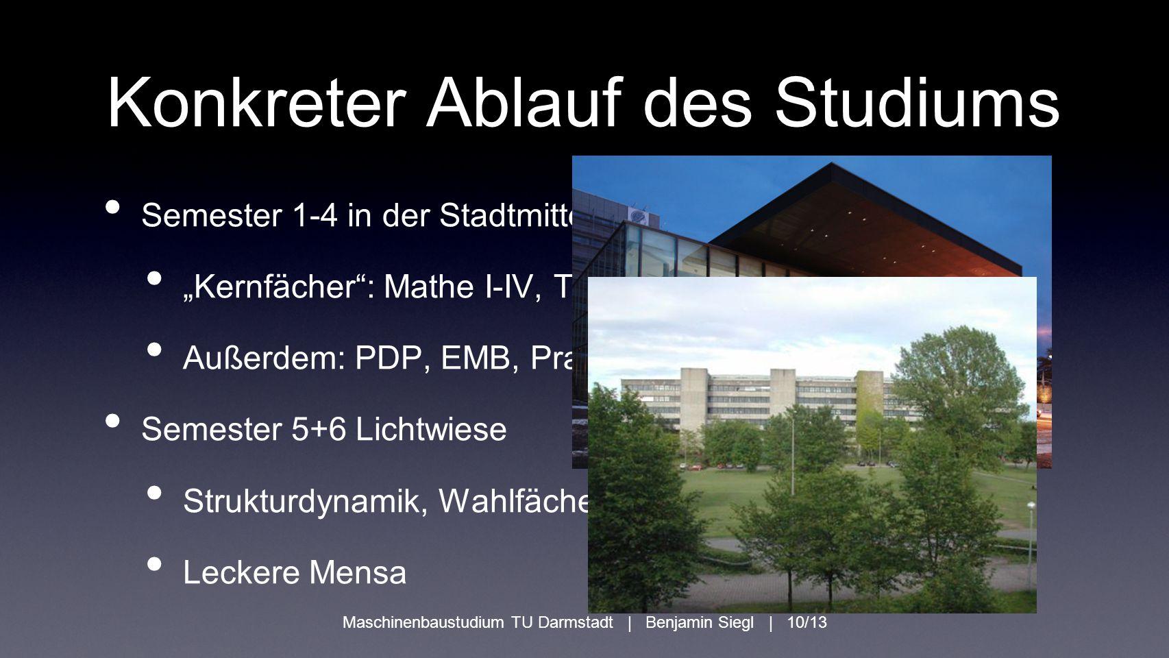 """Konkreter Ablauf des Studiums Semester 1-4 in der Stadtmitte """"Kernfächer"""": Mathe I-IV, TM I-III, Thermo I+II, ME I+II Außerdem: PDP, EMB, Praktikum (!"""