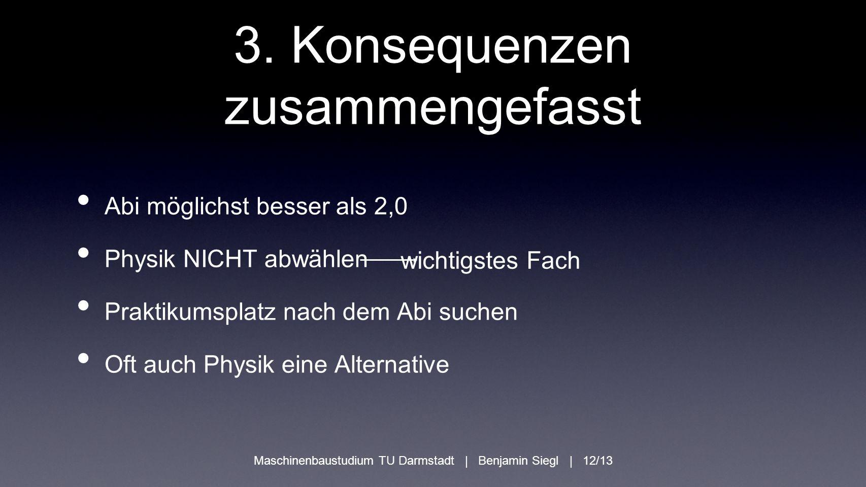 3. Konsequenzen zusammengefasst Abi möglichst besser als 2,0 Physik NICHT abwählen Praktikumsplatz nach dem Abi suchen Oft auch Physik eine Alternativ