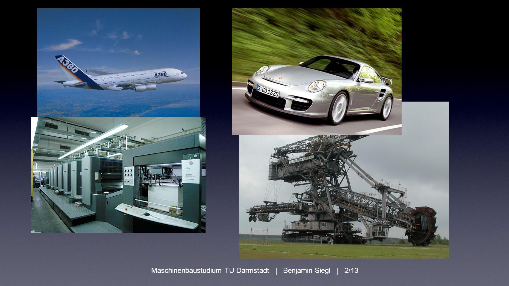 Fragen! benjaminsiegl@gmx.net Maschinenbaustudium TU Darmstadt | Benjamin Siegl | 13/13