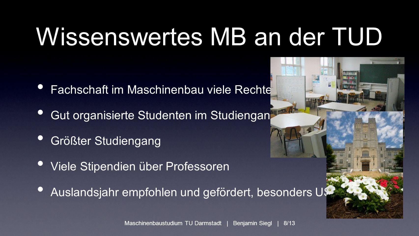 Wissenswertes MB an der TUD Fachschaft im Maschinenbau viele Rechte Gut organisierte Studenten im Studiengang Größter Studiengang Viele Stipendien übe