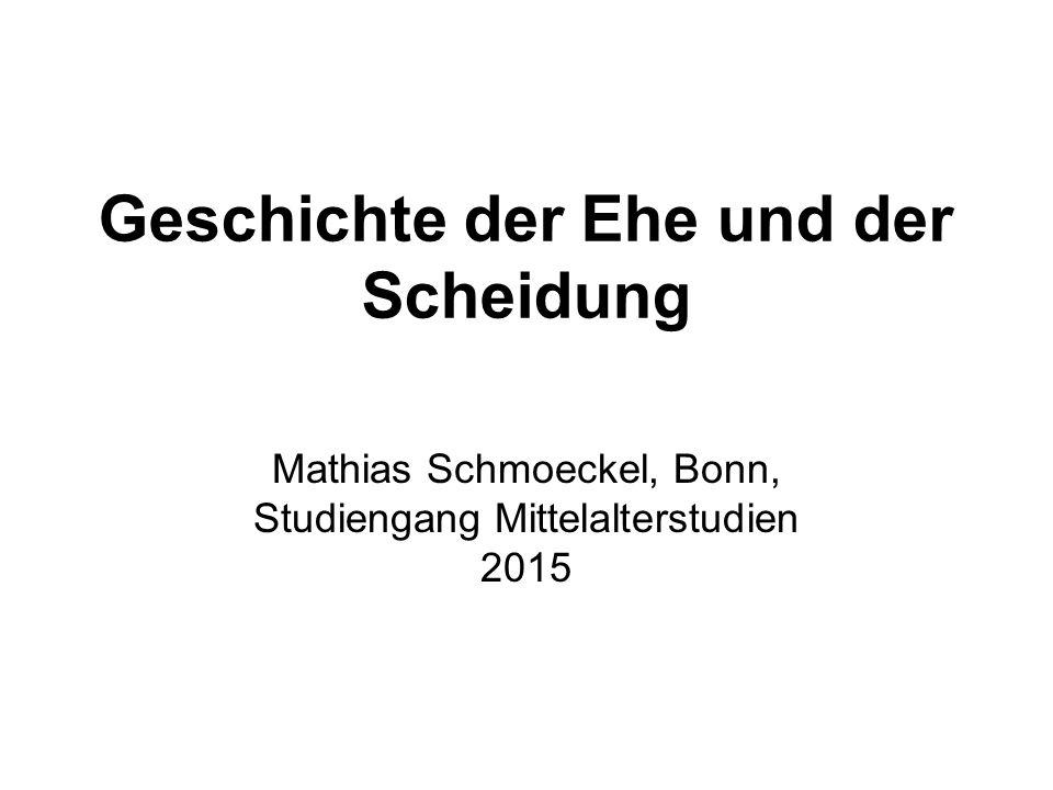 Geschichte der Ehe und der Scheidung Mathias Schmoeckel, Bonn, Studiengang Mittelalterstudien 2015