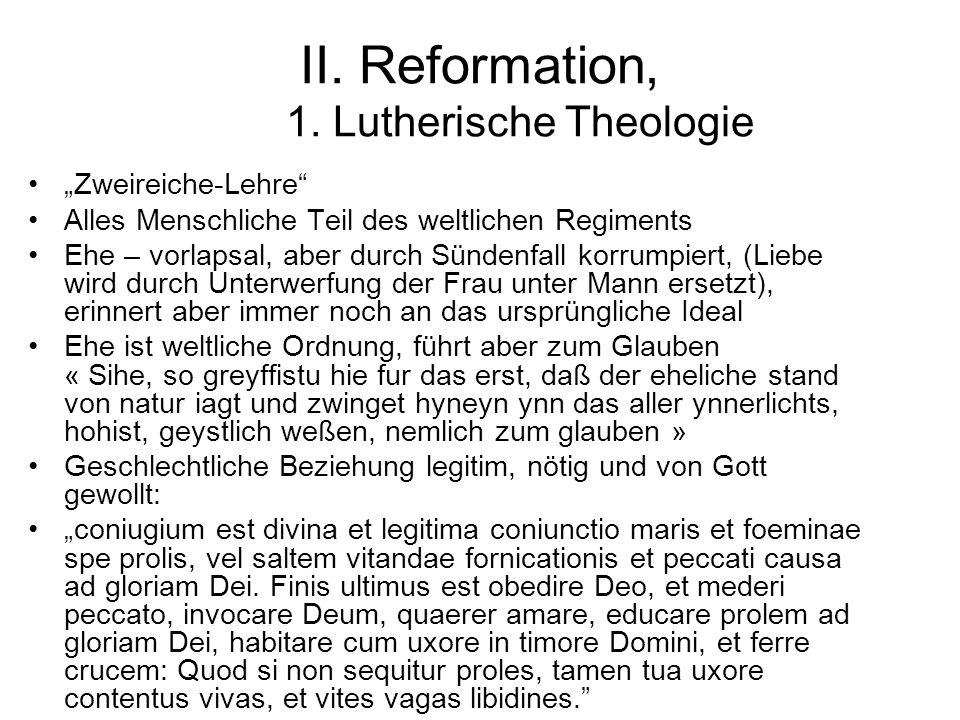 """II. Reformation, 1. Lutherische Theologie """"Zweireiche-Lehre"""" Alles Menschliche Teil des weltlichen Regiments Ehe – vorlapsal, aber durch Sündenfall ko"""