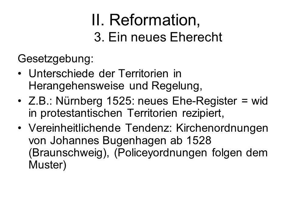 II. Reformation, 3. Ein neues Eherecht Gesetzgebung: Unterschiede der Territorien in Herangehensweise und Regelung, Z.B.: Nürnberg 1525: neues Ehe-Reg