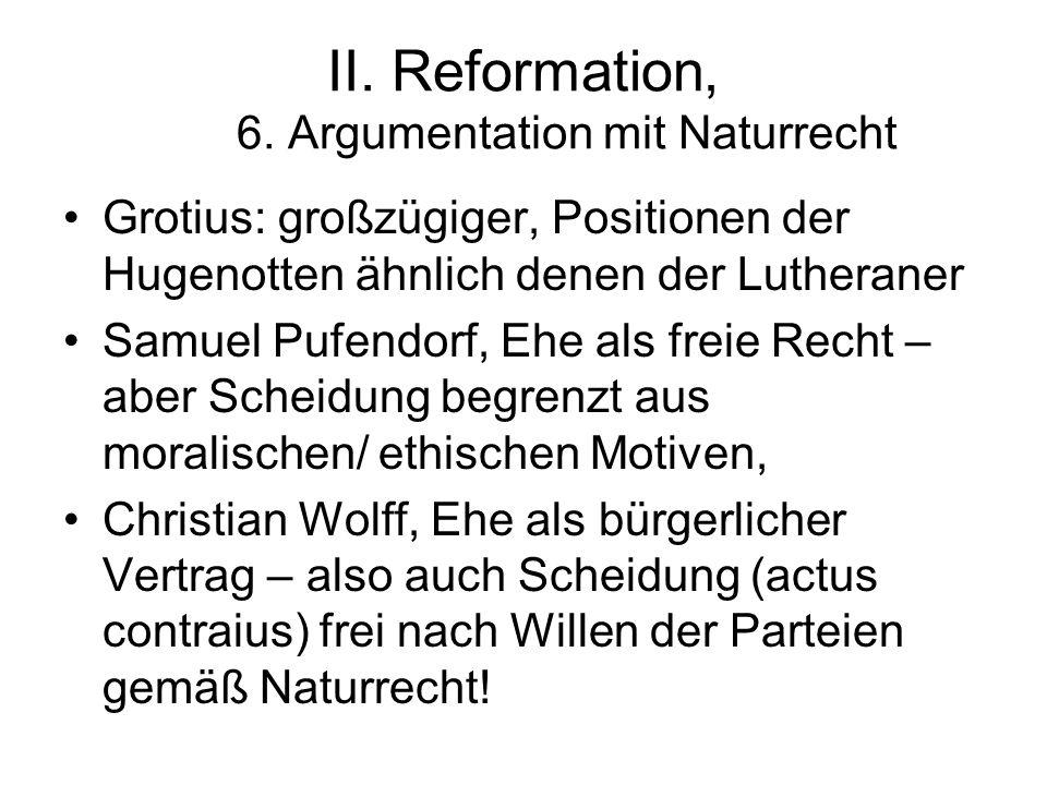 II. Reformation, 6. Argumentation mit Naturrecht Grotius: großzügiger, Positionen der Hugenotten ähnlich denen der Lutheraner Samuel Pufendorf, Ehe al