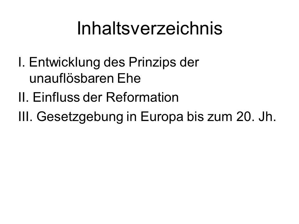 Inhaltsverzeichnis I. Entwicklung des Prinzips der unauflösbaren Ehe II. Einfluss der Reformation III. Gesetzgebung in Europa bis zum 20. Jh.