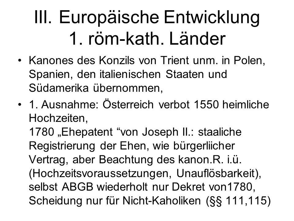 III. Europäische Entwicklung 1. röm-kath. Länder Kanones des Konzils von Trient unm. in Polen, Spanien, den italienischen Staaten und Südamerika übern