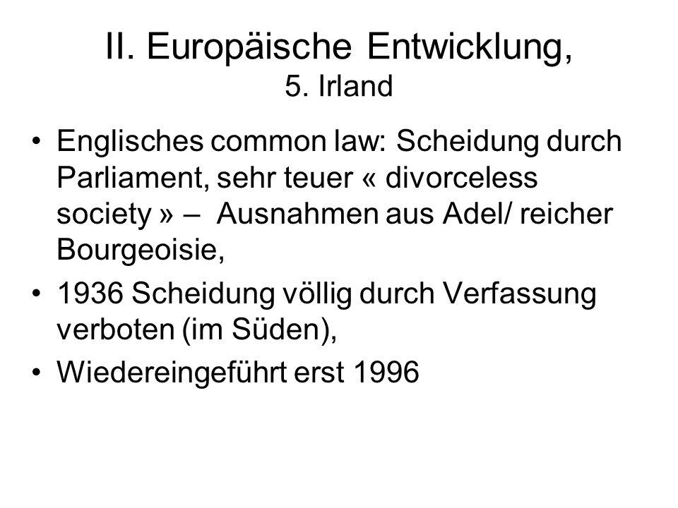 II. Europäische Entwicklung, 5. Irland Englisches common law: Scheidung durch Parliament, sehr teuer « divorceless society » – Ausnahmen aus Adel/ rei