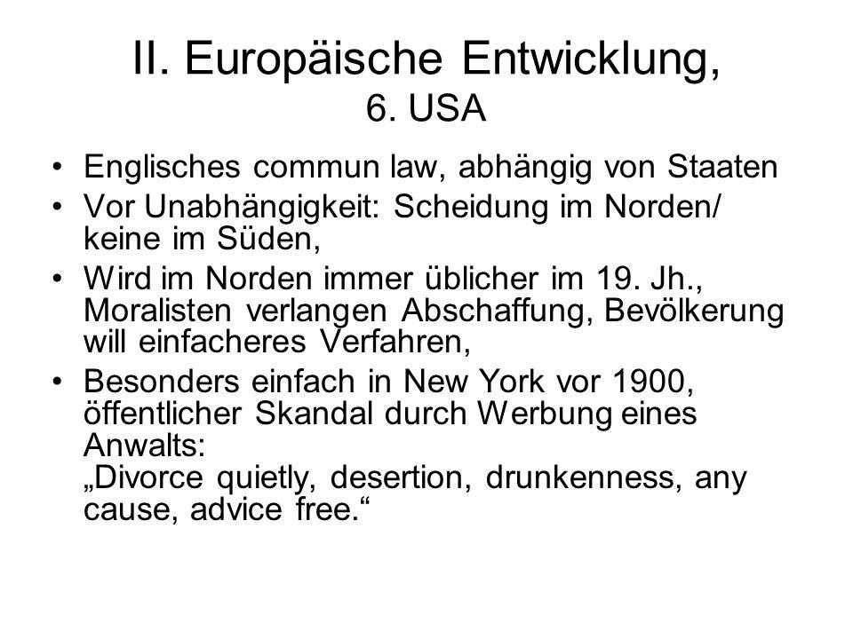 II. Europäische Entwicklung, 6. USA Englisches commun law, abhängig von Staaten Vor Unabhängigkeit: Scheidung im Norden/ keine im Süden, Wird im Norde