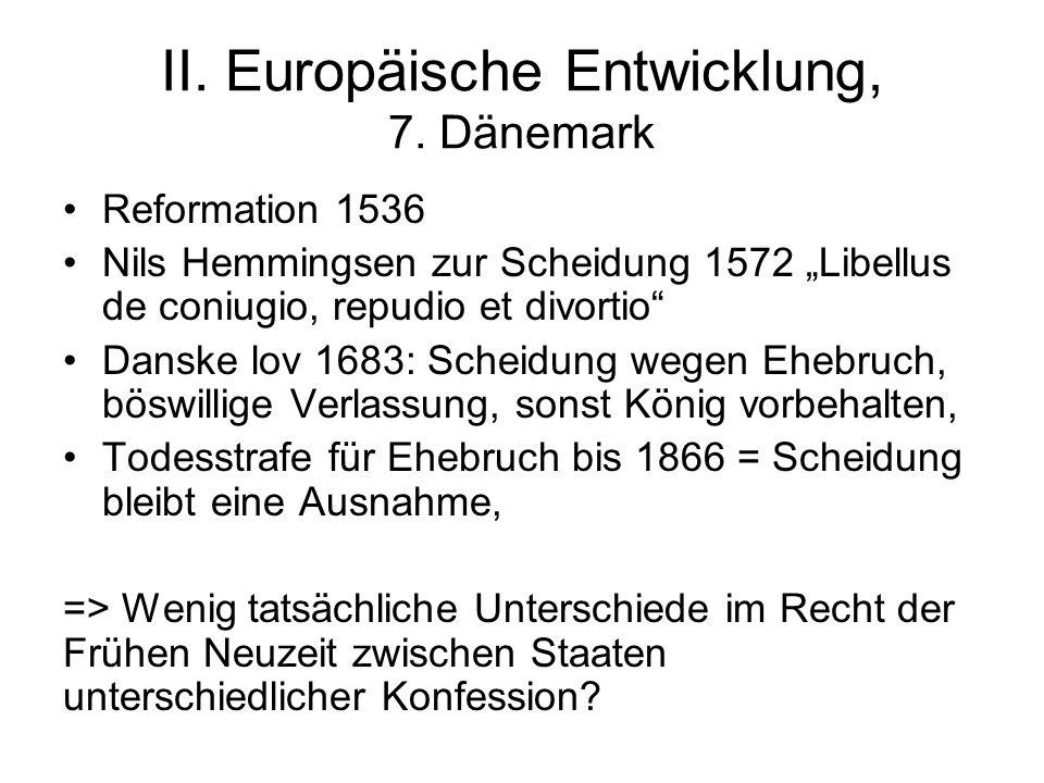 """II. Europäische Entwicklung, 7. Dänemark Reformation 1536 Nils Hemmingsen zur Scheidung 1572 """"Libellus de coniugio, repudio et divortio"""" Danske lov 16"""