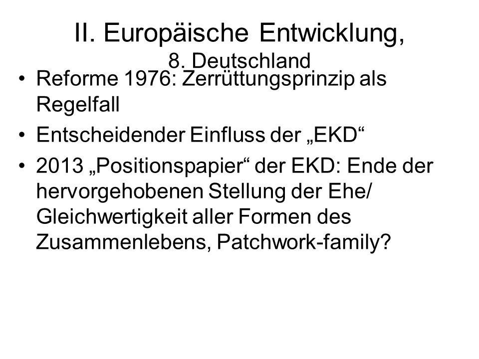 """II. Europäische Entwicklung, 8. Deutschland Reforme 1976: Zerrüttungsprinzip als Regelfall Entscheidender Einfluss der """"EKD"""" 2013 """"Positionspapier"""" de"""