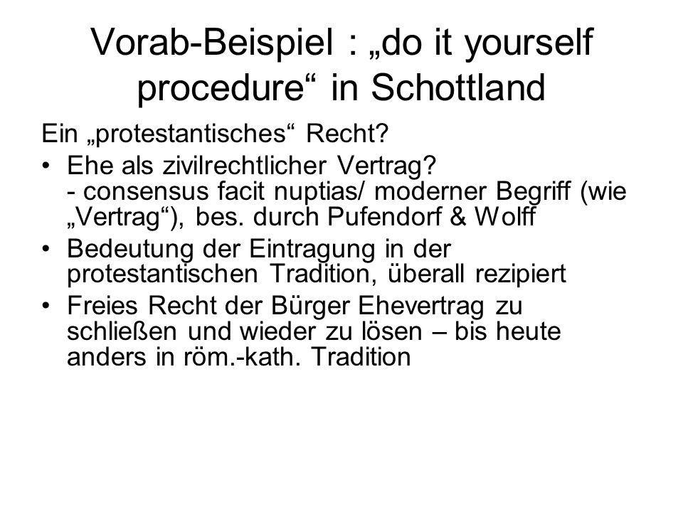 """Vorab-Beispiel : """"do it yourself procedure"""" in Schottland Ein """"protestantisches"""" Recht? Ehe als zivilrechtlicher Vertrag? - consensus facit nuptias/ m"""