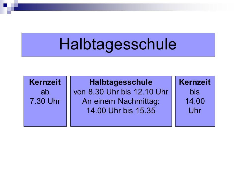 Kernzeit ab 7.30 Uhr Halbtagesschule von 8.30 Uhr bis 12.10 Uhr An einem Nachmittag: 14.00 Uhr bis 15.35 Kernzeit bis 14.00 Uhr