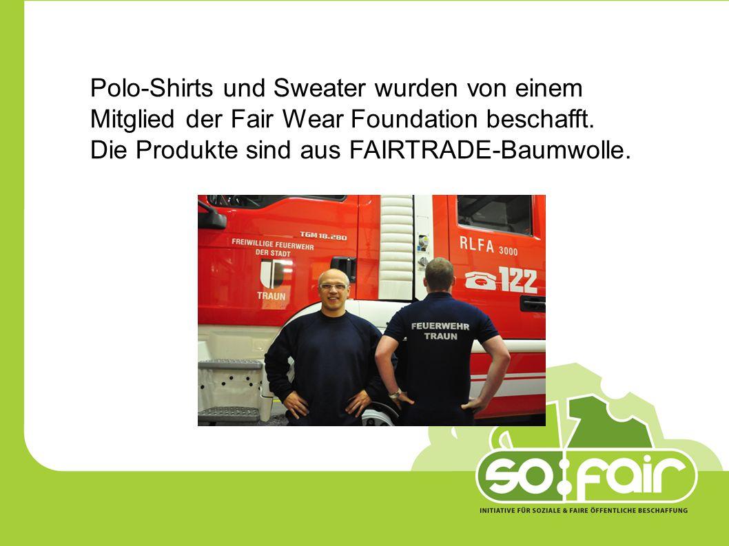 Polo-Shirts und Sweater wurden von einem Mitglied der Fair Wear Foundation beschafft. Die Produkte sind aus FAIRTRADE-Baumwolle.