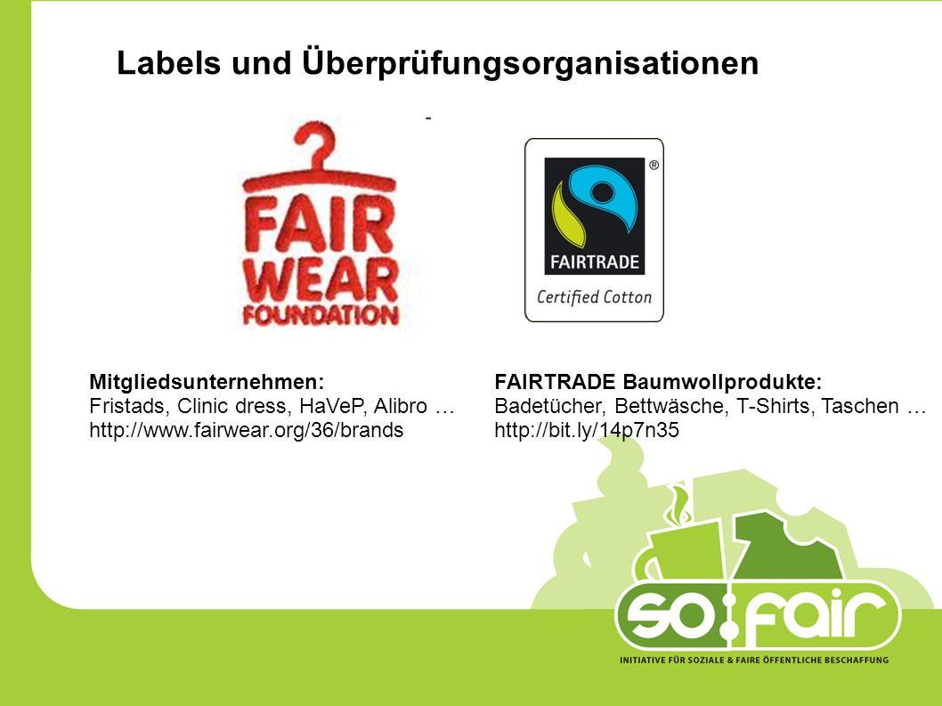 Labels und Überprüfungsorganisationen Mitgliedsunternehmen: Fristads, Clinic dress, HaVeP, Alibro … http://www.fairwear.org/36/brands FAIRTRADE Baumwollprodukte: Badetücher, Bettwäsche, T-Shirts, Taschen … http://bit.ly/14p7n35