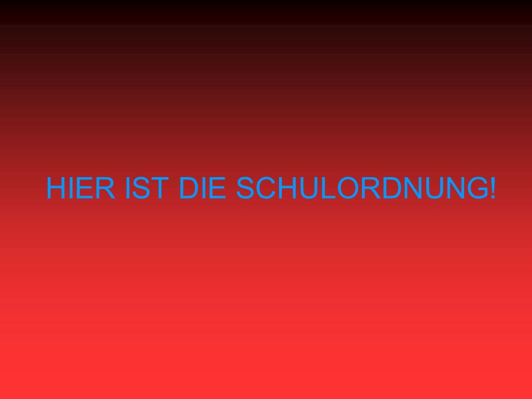 HIER IST DIE SCHULORDNUNG!