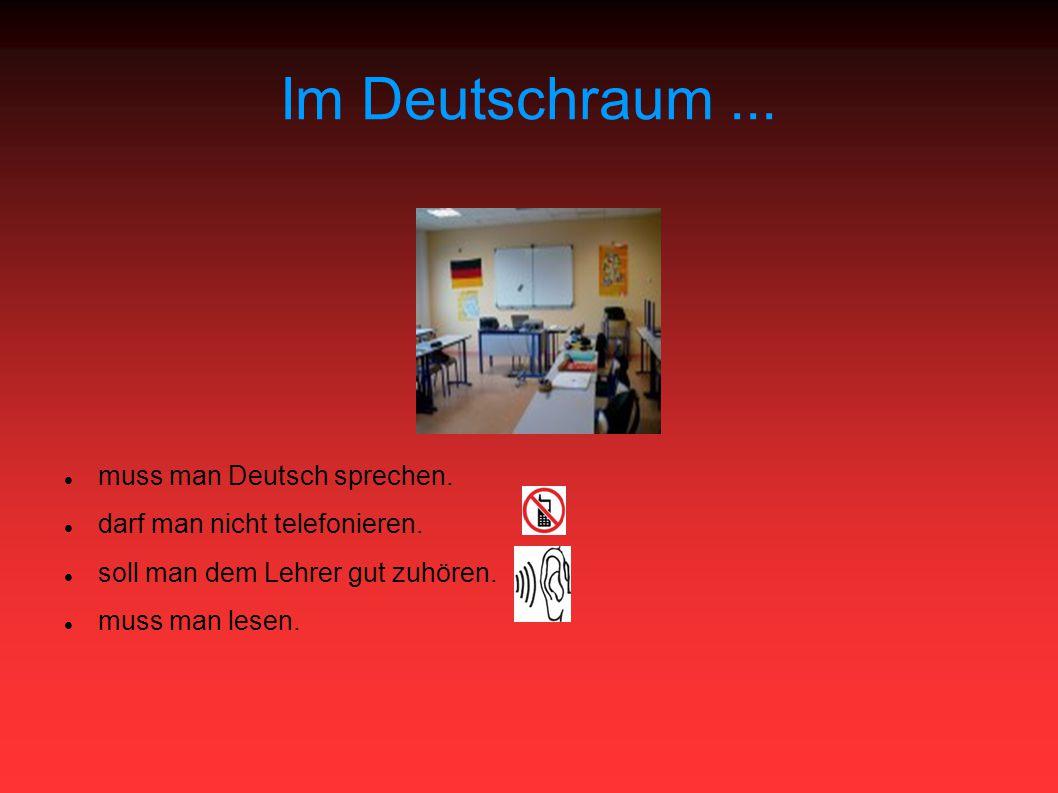 Im Deutschraum... muss man Deutsch sprechen. darf man nicht telefonieren.