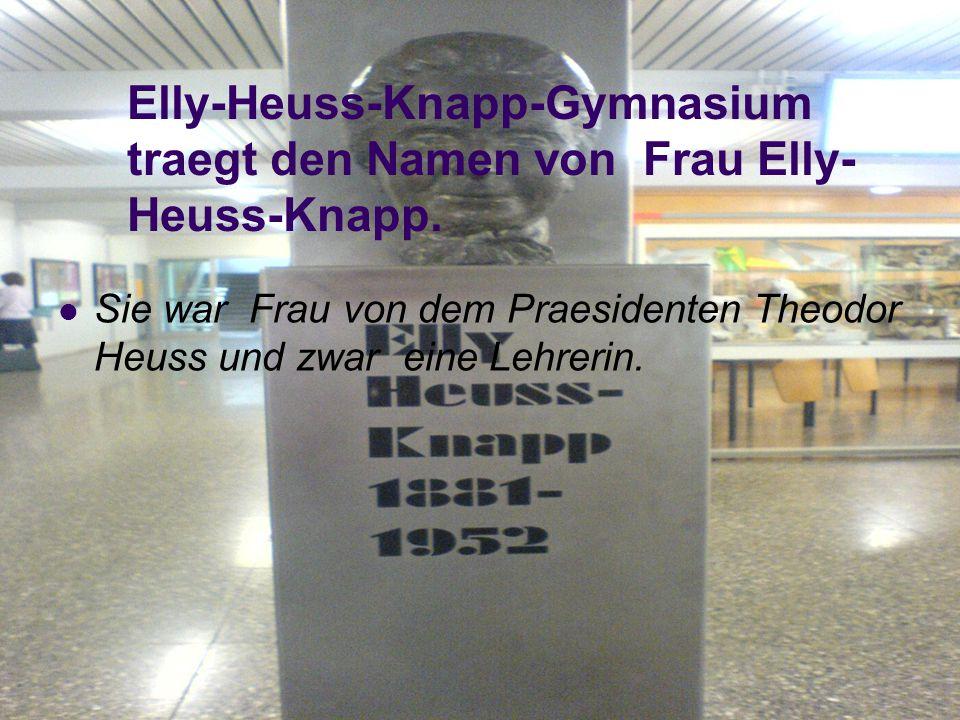 Elly-Heuss-Knapp-Gymnasium traegt den Namen von Frau Elly- Heuss-Knapp.