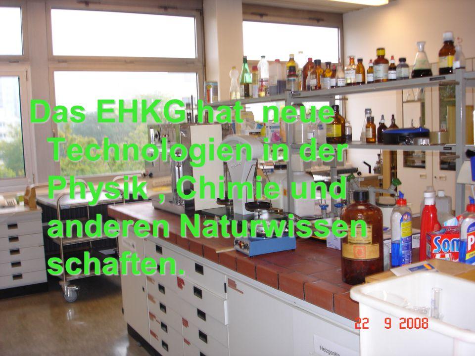 Das EHKG hat neue Technologien in der Physik, Chimie und anderen Naturwissen schaften.