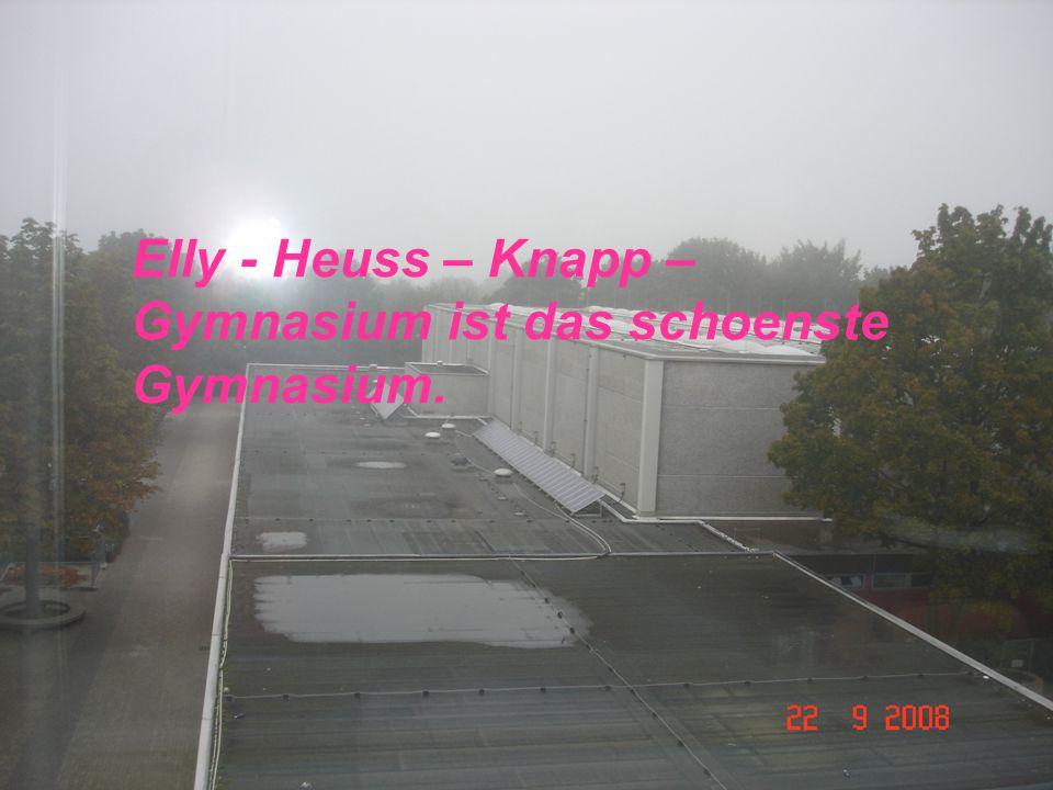 Elly - Heuss – Knapp – Gymnasium ist das schoenste Gymnasium.