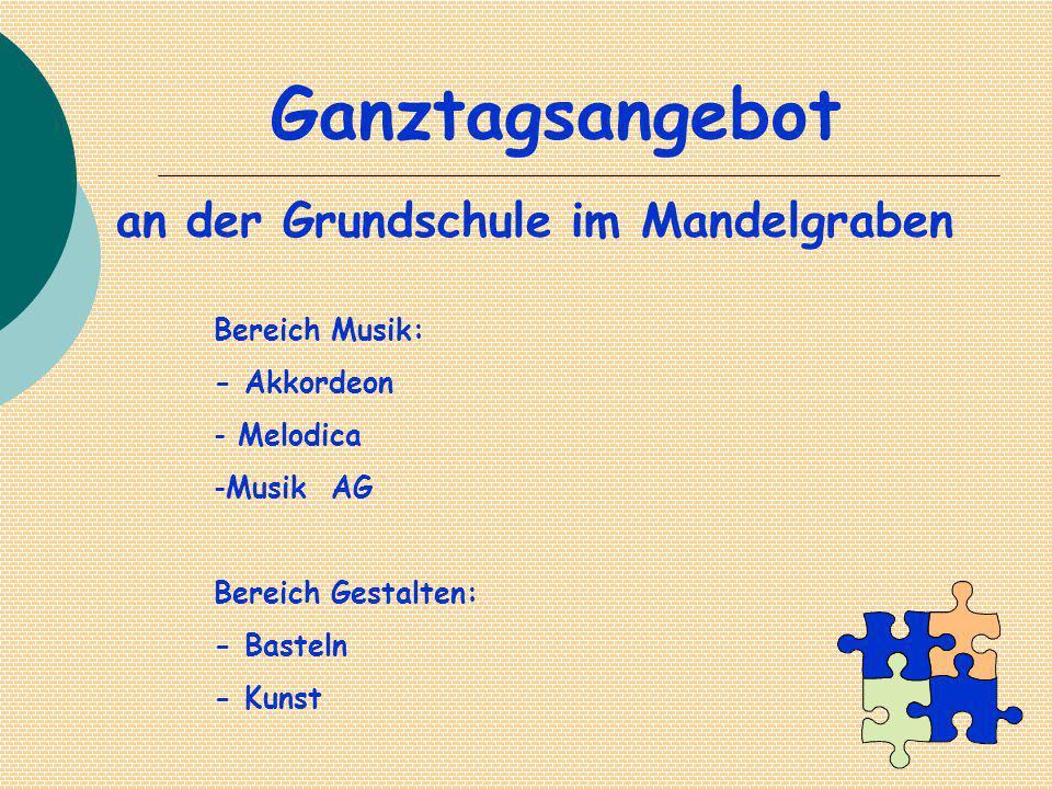 Ganztagsangebot an der Grundschule im Mandelgraben Bereich Musik: - Akkordeon - Melodica -Musik AG Bereich Gestalten: - Basteln - Kunst