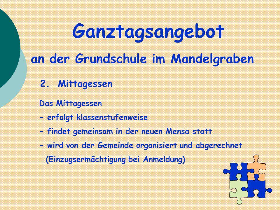 Ganztagsangebot an der Grundschule im Mandelgraben 2. Mittagessen Das Mittagessen - erfolgt klassenstufenweise - findet gemeinsam in der neuen Mensa s