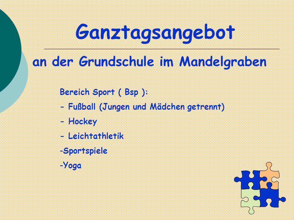 Ganztagsangebot an der Grundschule im Mandelgraben Bereich Sport ( Bsp ): - Fußball (Jungen und Mädchen getrennt) - Hockey - Leichtathletik -Sportspiele -Yoga
