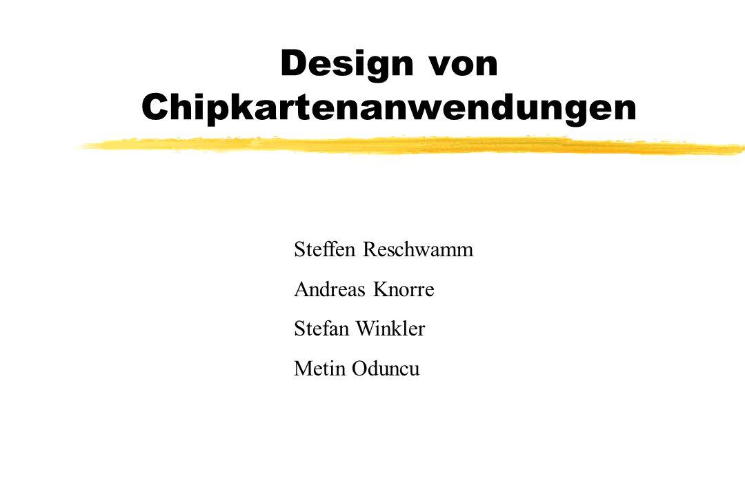Design von Chipkartenanwendungen Steffen Reschwamm Andreas Knorre Stefan Winkler Metin Oduncu
