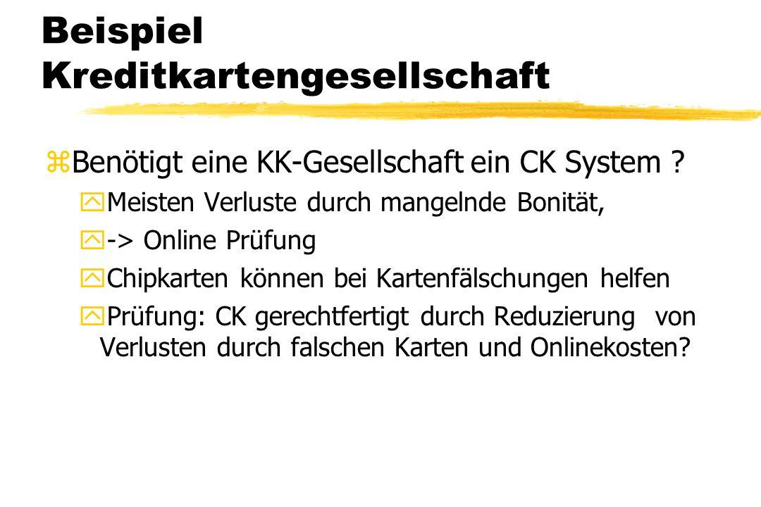 Beispiel Kreditkartengesellschaft zBenötigt eine KK-Gesellschaft ein CK System ? yMeisten Verluste durch mangelnde Bonität, y-> Online Prüfung yChipka