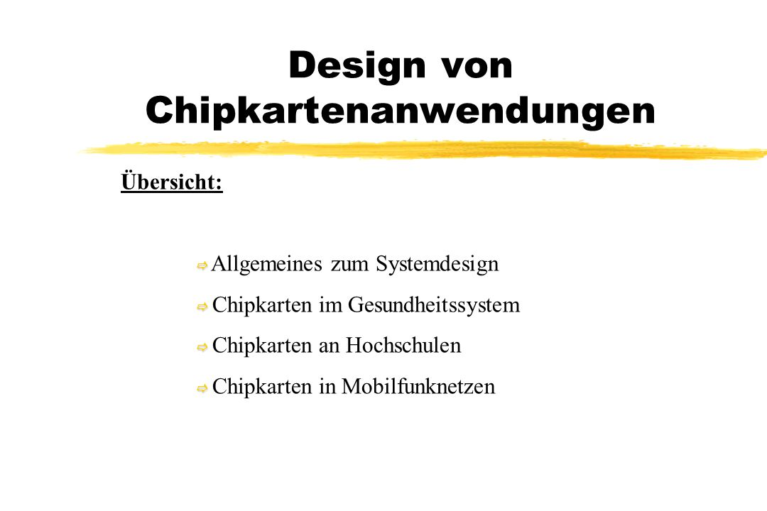 Design von Chipkartenanwendungen Übersicht:   Allgemeines zum Systemdesign   Chipkarten im Gesundheitssystem   Chipkarten an Hochschulen   Chi