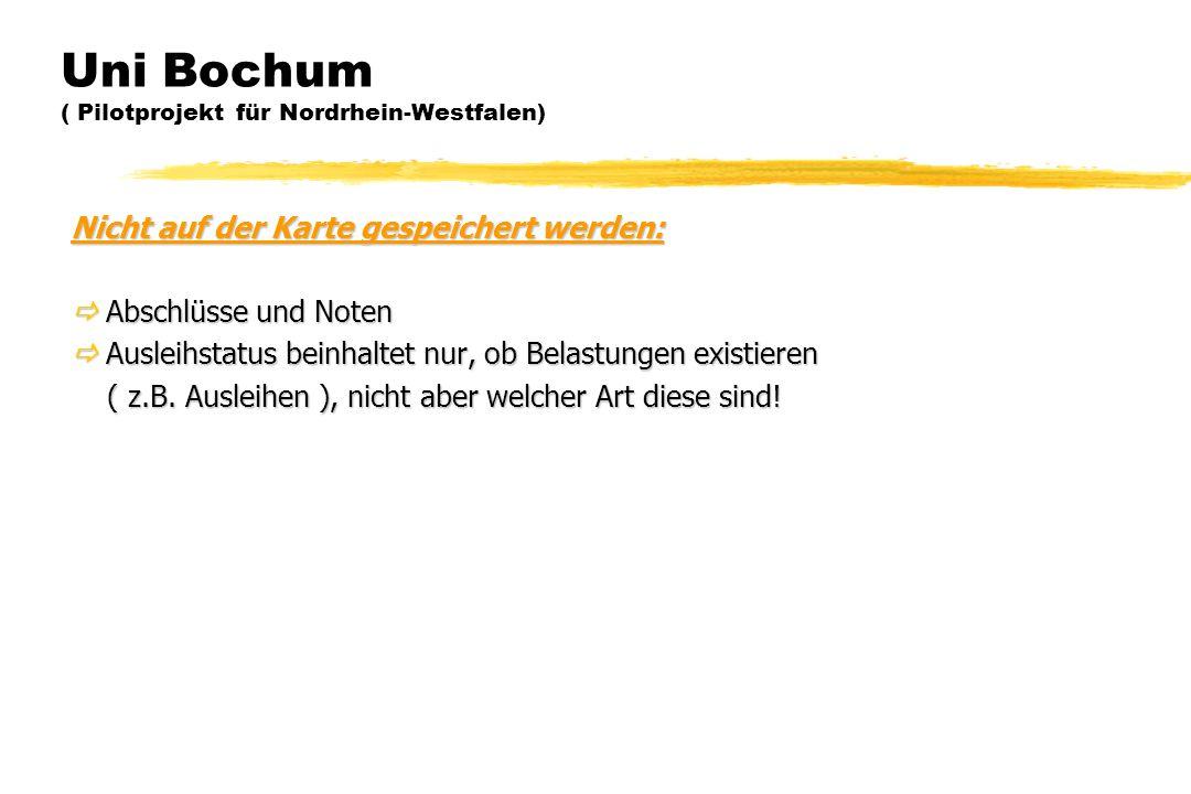 Uni Bochum ( Pilotprojekt für Nordrhein-Westfalen) Nicht auf der Karte gespeichert werden:  Abschlüsse und Noten  Ausleihstatus beinhaltet nur, ob B