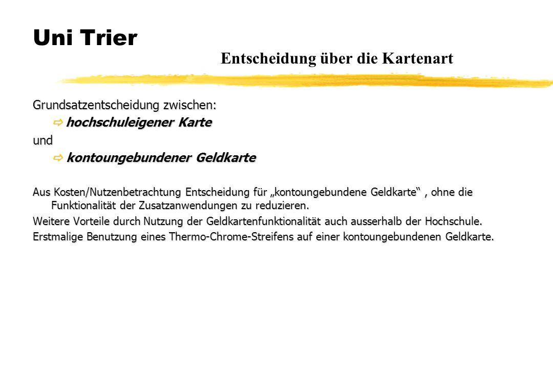 """Uni Trier Grundsatzentscheidung zwischen:  hochschuleigener Karte und  kontoungebundener Geldkarte Aus Kosten/Nutzenbetrachtung Entscheidung für """"ko"""