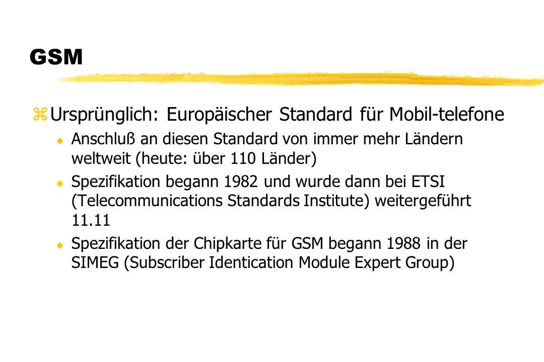 GSM zUrsprünglich: Europäischer Standard für Mobil-telefone l Anschluß an diesen Standard von immer mehr Ländern weltweit (heute: über 110 Länder) l S