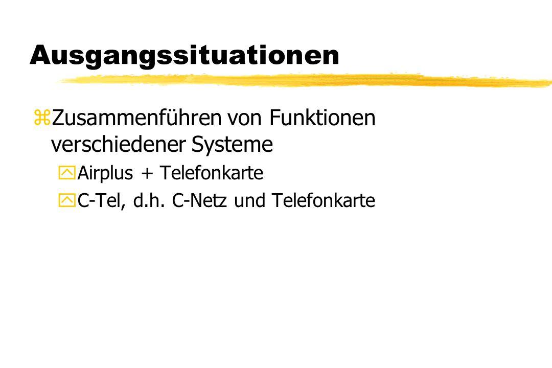 Ausgangssituationen zZusammenführen von Funktionen verschiedener Systeme yAirplus + Telefonkarte yC-Tel, d.h. C-Netz und Telefonkarte