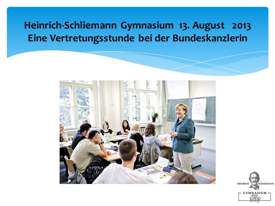 Heinrich-Schliemann Gymnasium 13. August 2013 Eine Vertretungsstunde bei der Bundeskanzlerin