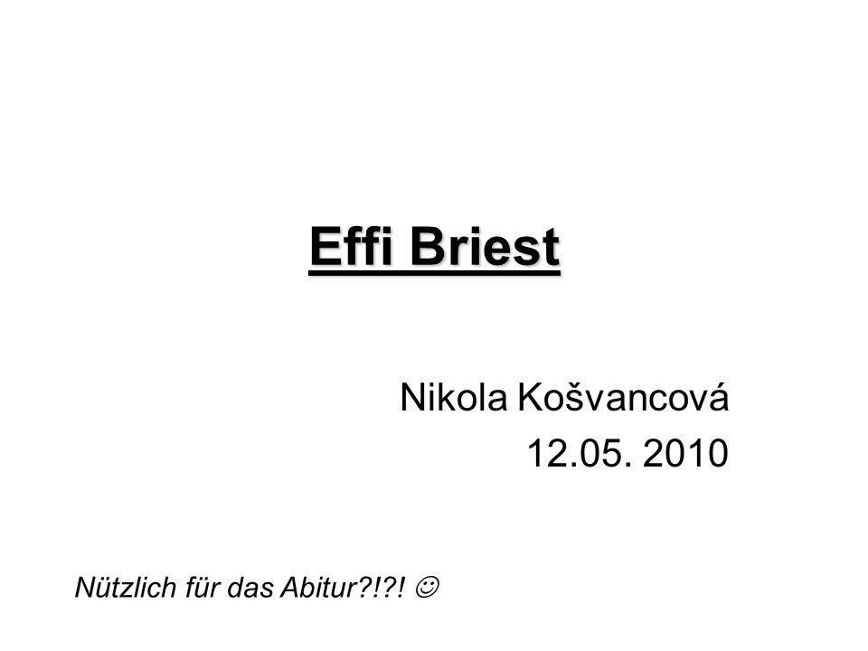 Effi Briest Nikola Košvancová 12.05. 2010 Nützlich für das Abitur?!?!
