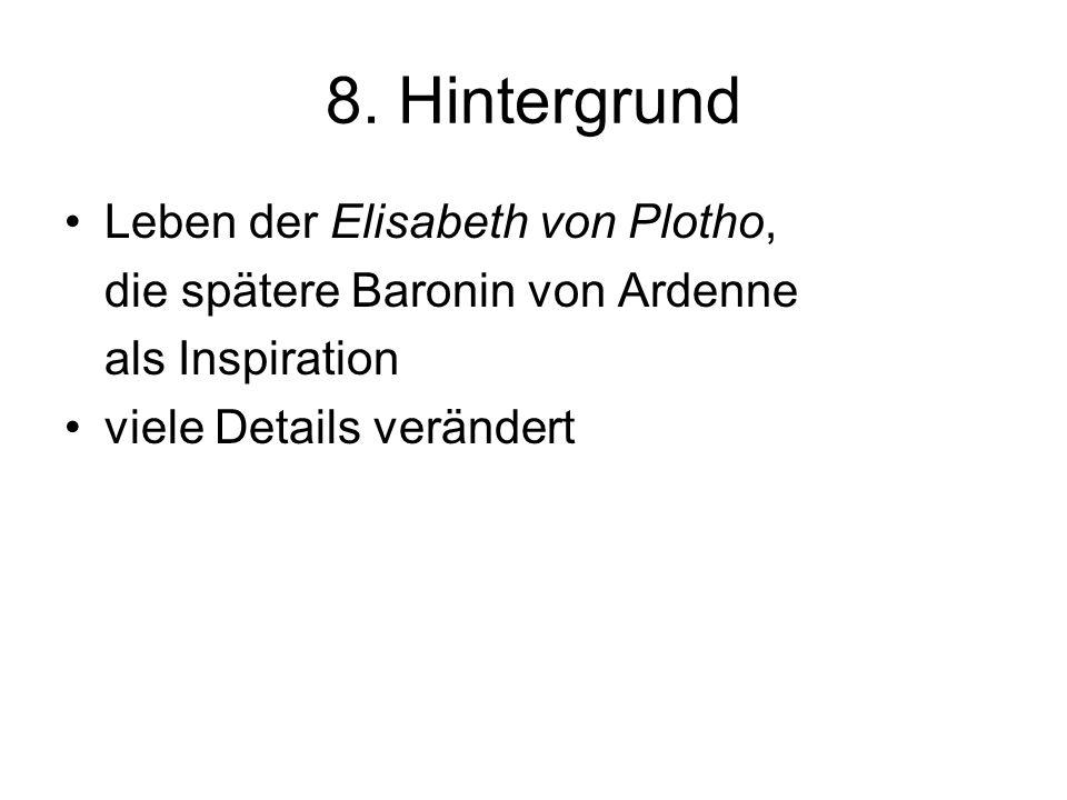 8. Hintergrund Leben der Elisabeth von Plotho, die spätere Baronin von Ardenne als Inspiration viele Details verändert