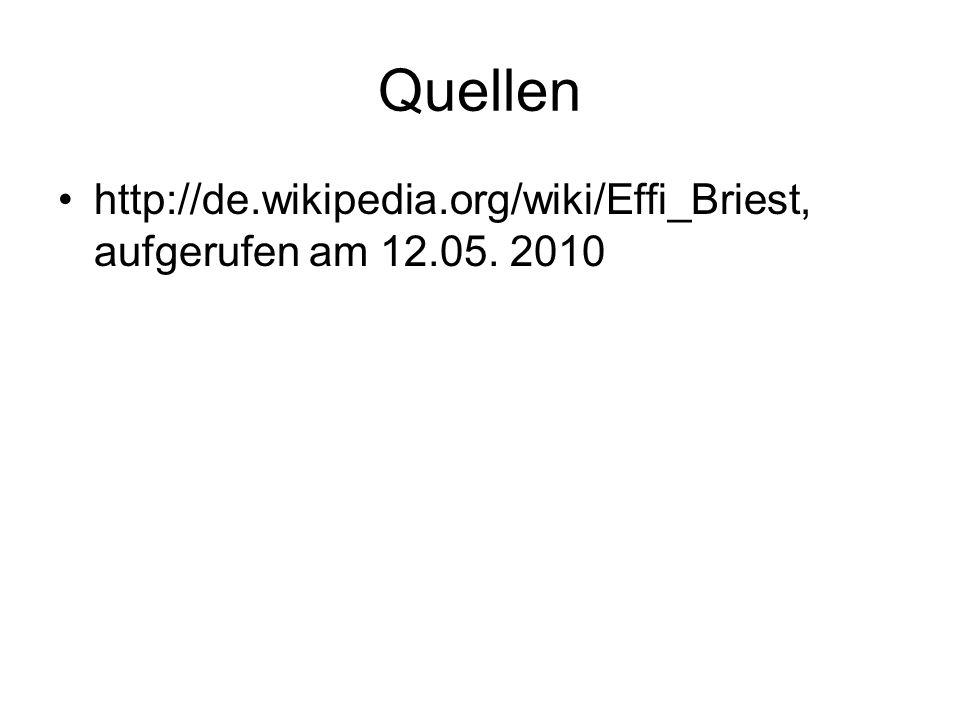 Quellen http://de.wikipedia.org/wiki/Effi_Briest, aufgerufen am 12.05. 2010