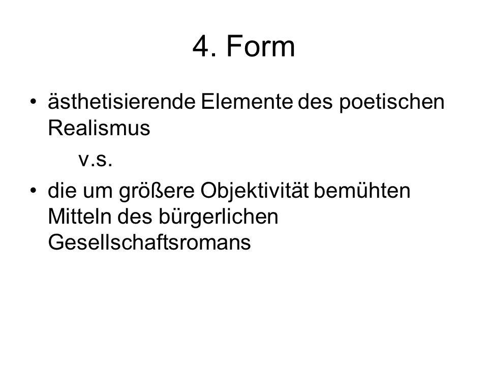4. Form ästhetisierende Elemente des poetischen Realismus v.s. die um größere Objektivität bemühten Mitteln des bürgerlichen Gesellschaftsromans