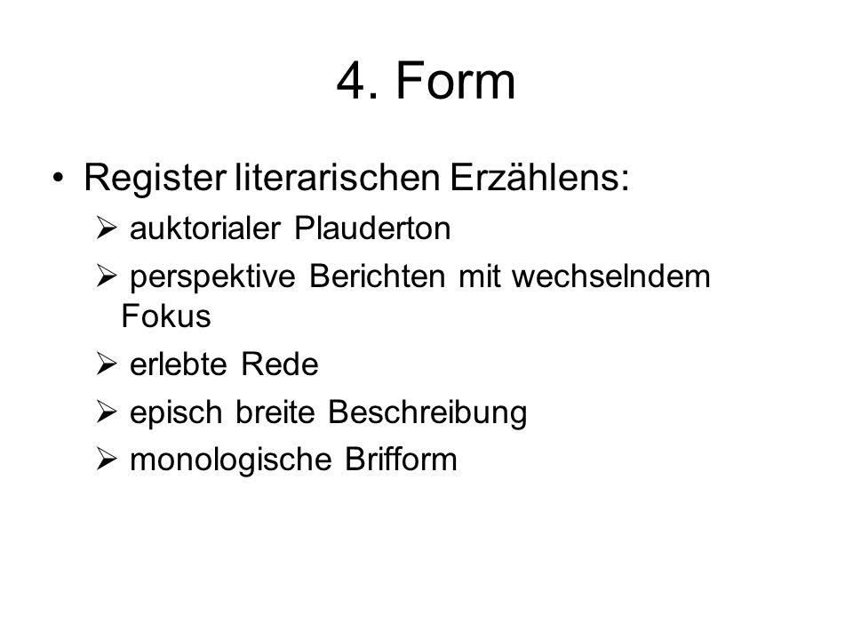 4. Form Register literarischen Erzählens:  auktorialer Plauderton  perspektive Berichten mit wechselndem Fokus  erlebte Rede  episch breite Beschr