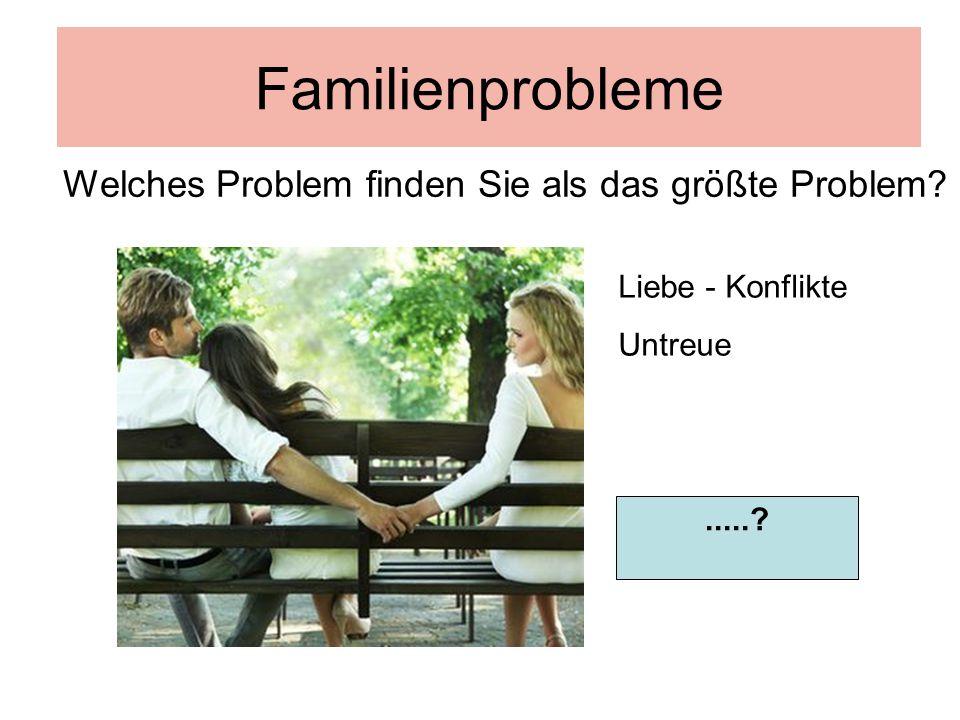 Familienprobleme Liebe - Konflikte Untreue Welches Problem finden Sie als das größte Problem?.....?