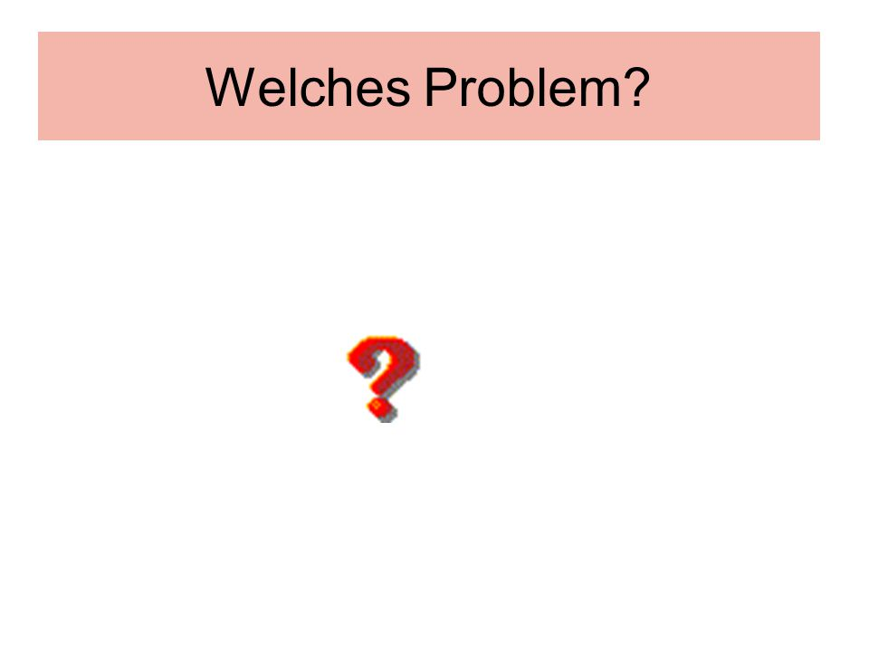 Welches Problem?