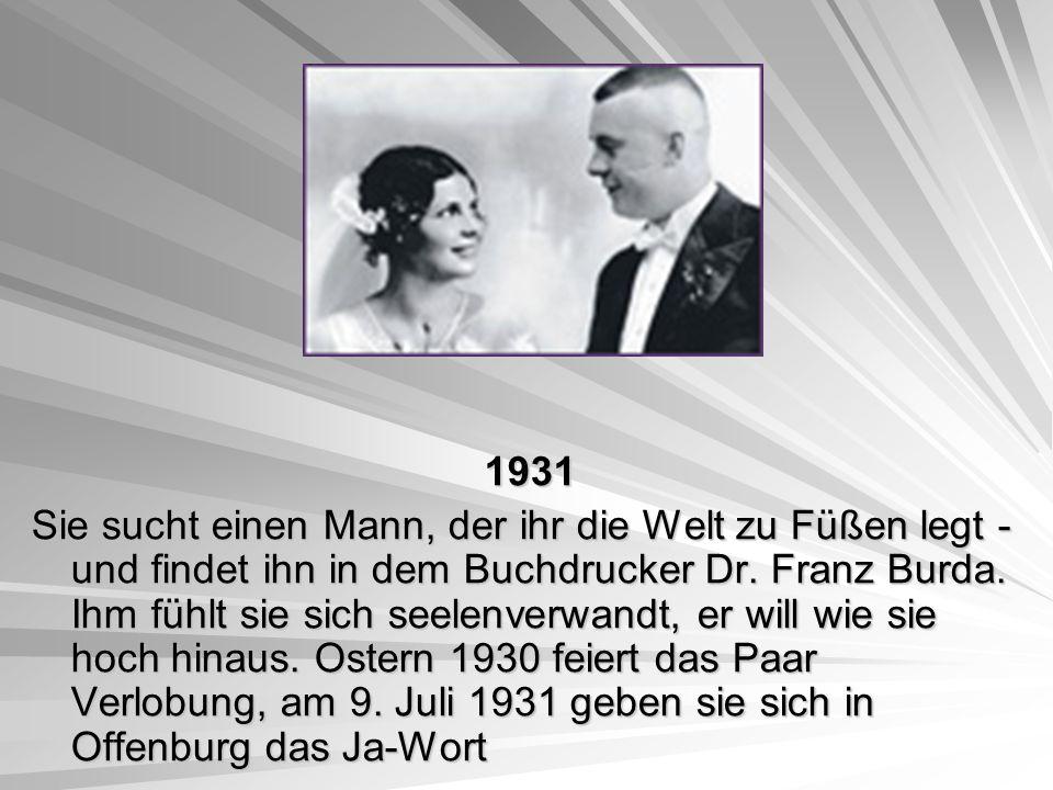 1931 1931 Sie sucht einen Mann, der ihr die Welt zu Füßen legt - und findet ihn in dem Buchdrucker Dr. Franz Burda. Ihm fühlt sie sich seelenverwandt,