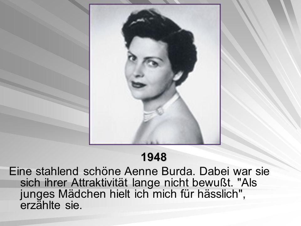 1948 1948 Eine stahlend schöne Aenne Burda. Dabei war sie sich ihrer Attraktivität lange nicht bewußt.