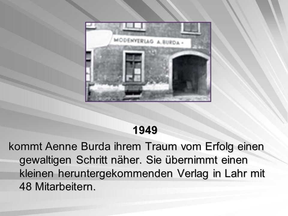 1949 1949 kommt Aenne Burda ihrem Traum vom Erfolg einen gewaltigen Schritt näher. Sie übernimmt einen kleinen heruntergekommenden Verlag in Lahr mit