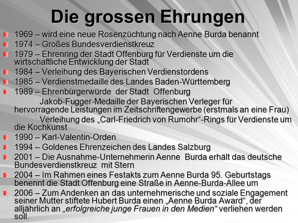 Die grossen Ehrungen 1969 – wird eine neue Rosenzüchtung nach Aenne Burda benannt 1974 – Großes Bundesverdienstkreuz 1979 – Ehrenring der Stadt Offenb