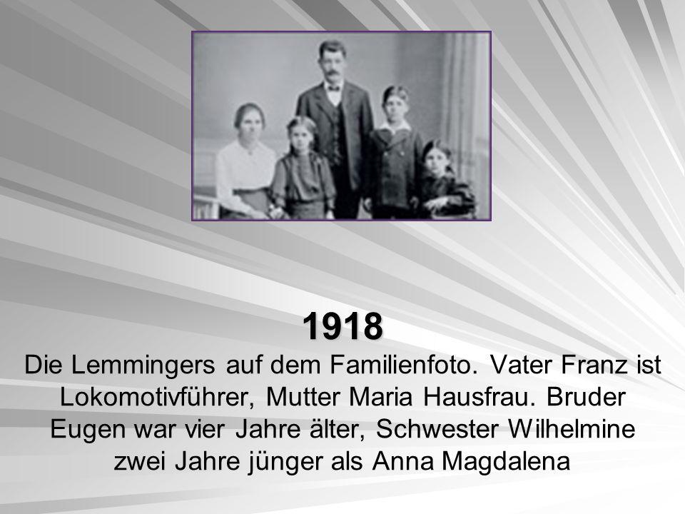 1918 1918 Die Lemmingers auf dem Familienfoto. Vater Franz ist Lokomotivführer, Mutter Maria Hausfrau. Bruder Eugen war vier Jahre älter, Schwester Wi