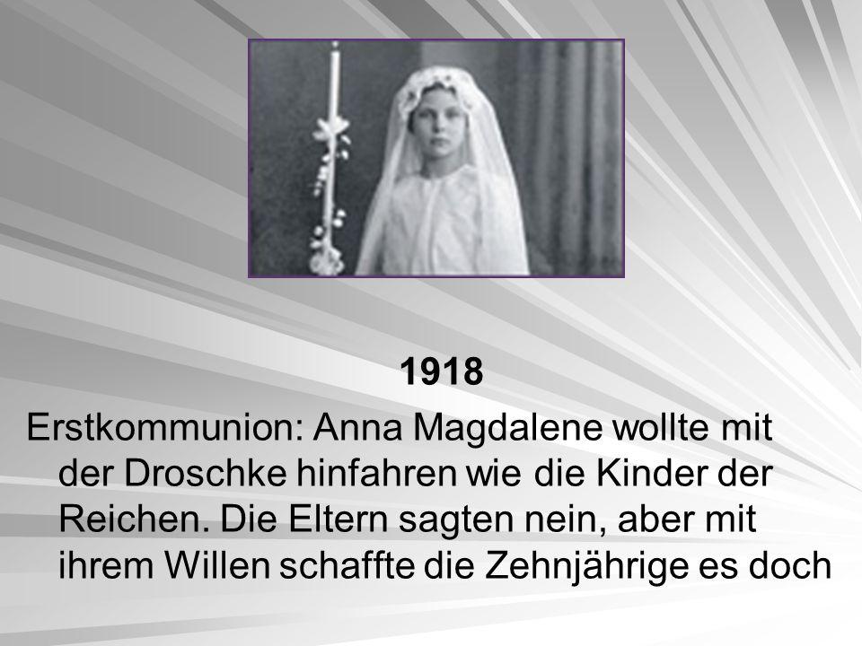1918 Erstkommunion: Anna Magdalene wollte mit der Droschke hinfahren wie die Kinder der Reichen. Die Eltern sagten nein, aber mit ihrem Willen schafft