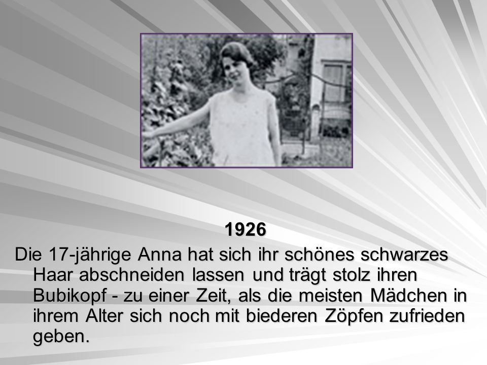 1926 1926 Die 17-jährige Anna hat sich ihr schönes schwarzes Haar abschneiden lassen und trägt stolz ihren Bubikopf - zu einer Zeit, als die meisten M