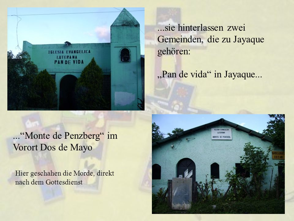 """...sie hinterlassen zwei Gemeinden, die zu Jayaque gehören: """"Pan de vida in Jayaque...... Monte de Penzberg im Vorort Dos de Mayo Hier geschahen die Morde, direkt nach dem Gottesdienst"""